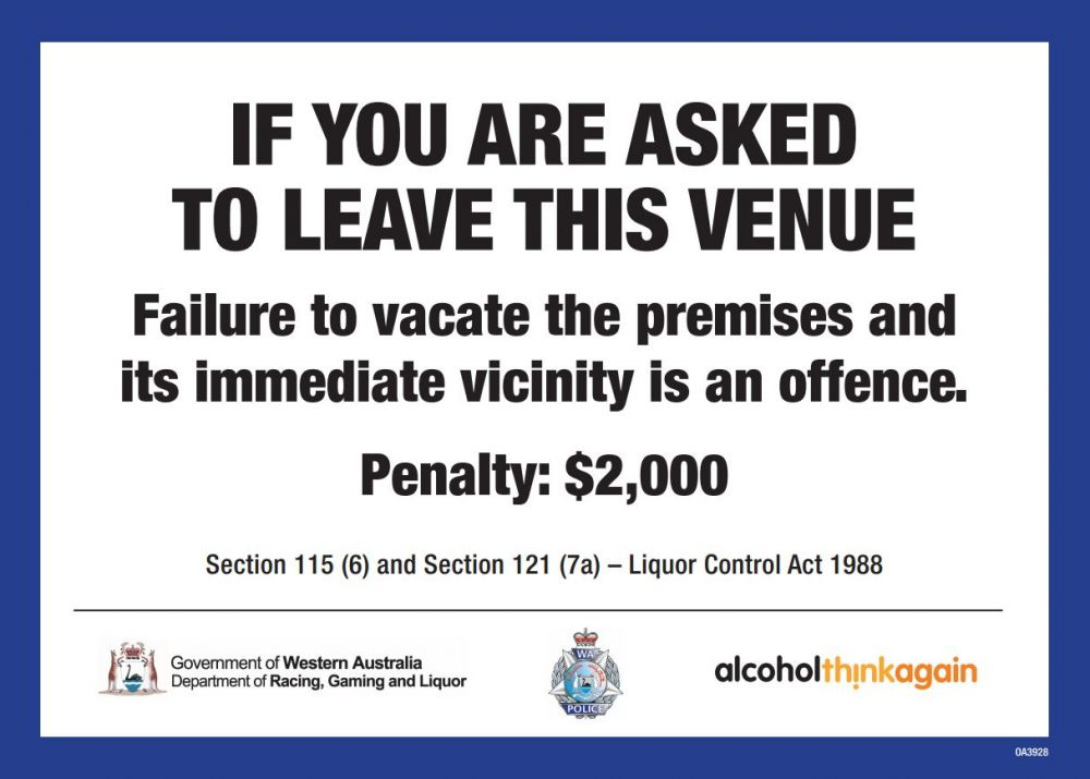 If you are asked to leave this venue, failure to vacate the premises and its immediate vicinity is an offence